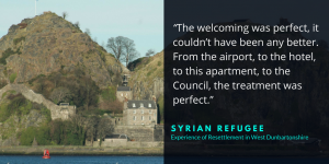 A quote from a Syrian refugee about the welcome received in West Dunbartonshire saying 'The welcoming was perfect, it coudln't have been any better. From the airport, to the hotel, to this apartment, to the Council, the treatment was perfect.""