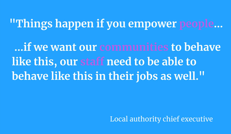 "Graphic with quote from a local authority chief executive stating ""Things happen if you empower people... if we want our communities to behave like this, our staff need to be able to behave like this in their jobs as well."""